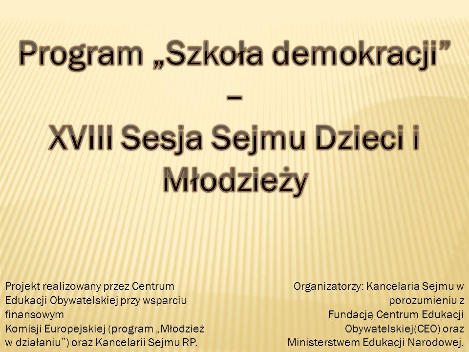 Organizatorzy: Kancelaria Sejmu w porozumieniu z Fundacją Centrum Edukacji Obywatelskiej(CEO) oraz Ministerstwem Edukacji Narodowej.