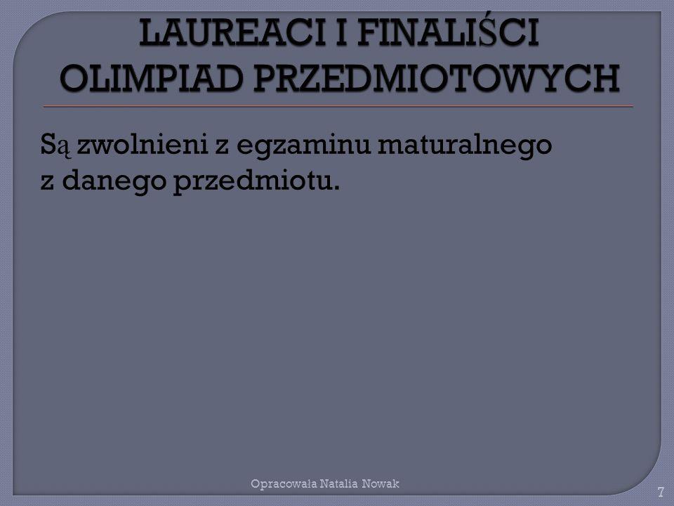 S ą zwolnieni z egzaminu maturalnego z danego przedmiotu. 7 Opracowa ł a Natalia Nowak
