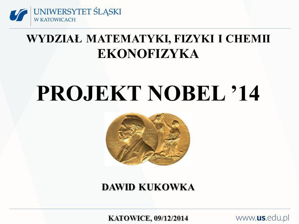 WYDZIAŁ MATEMATYKI, FIZYKI I CHEMII EKONOFIZYKA PROJEKT NOBEL '14 DAWID KUKOWKA KATOWICE, 09/12/2014