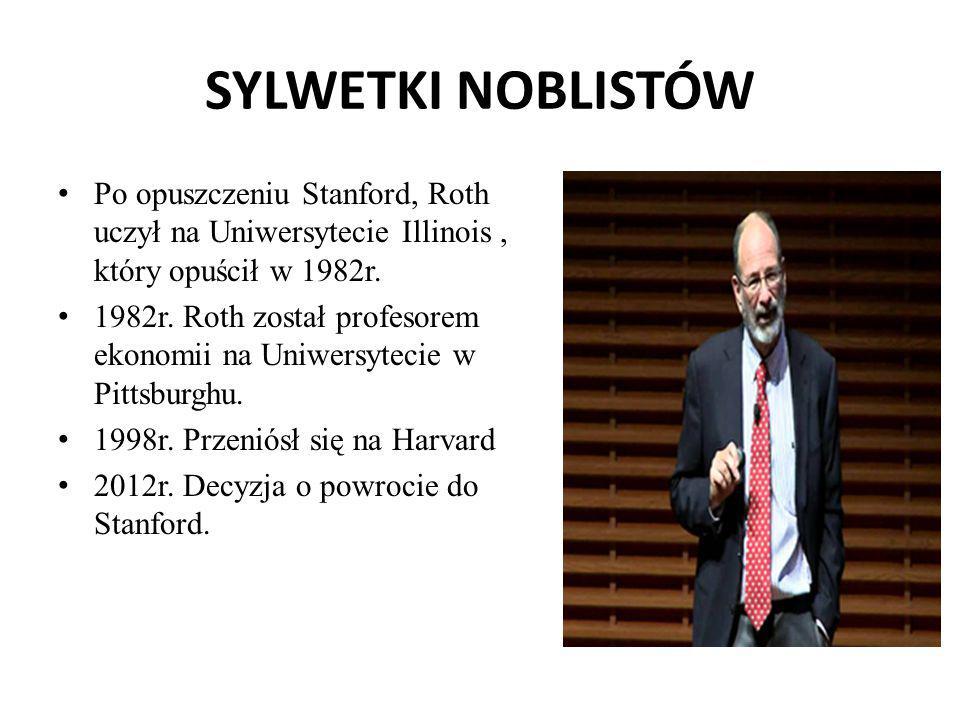SYLWETKI NOBLISTÓW Po opuszczeniu Stanford, Roth uczył na Uniwersytecie Illinois, który opuścił w 1982r. 1982r. Roth został profesorem ekonomii na Uni