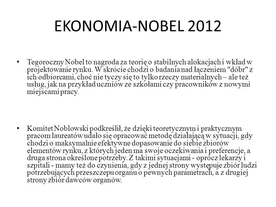 EKONOMIA-NOBEL 2012 Tegoroczny Nobel to nagroda za teorię o stabilnych alokacjach i wkład w projektowanie rynku. W skrócie chodzi o badania nad łączen