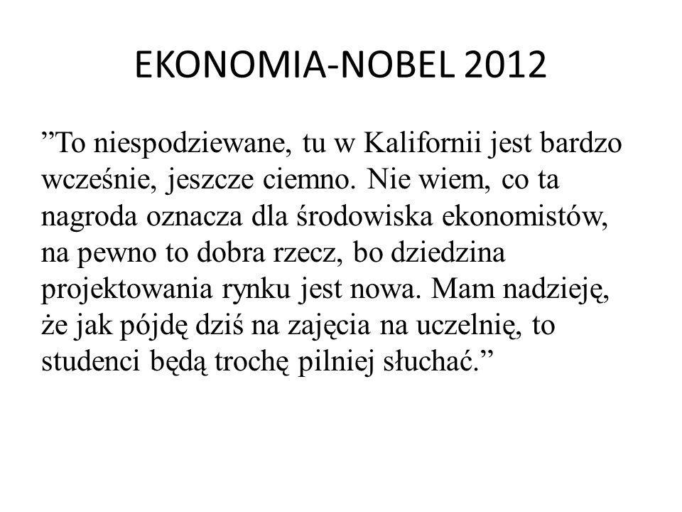 """EKONOMIA-NOBEL 2012 """"To niespodziewane, tu w Kalifornii jest bardzo wcześnie, jeszcze ciemno. Nie wiem, co ta nagroda oznacza dla środowiska ekonomist"""