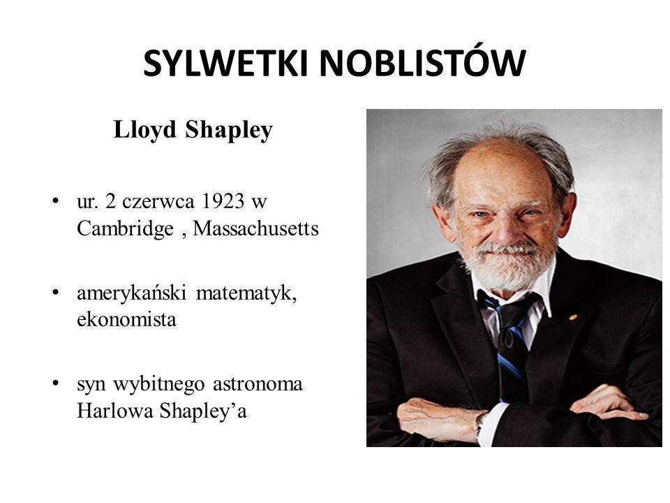 SYLWETKI NOBLISTÓW Lloyd Shapley ur. 2 czerwca 1923 w Cambridge, Massachusetts amerykański matematyk, ekonomista syn wybitnego astronoma Harlowa Shapl