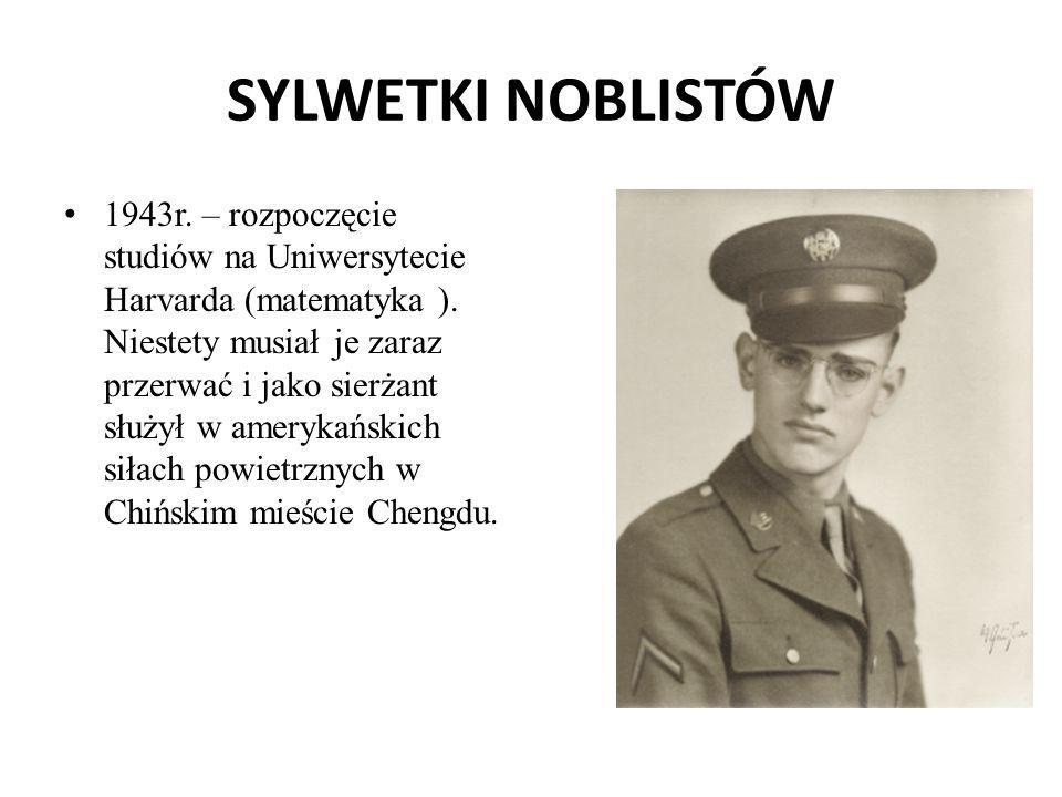 SYLWETKI NOBLISTÓW 1943r. – rozpoczęcie studiów na Uniwersytecie Harvarda (matematyka ). Niestety musiał je zaraz przerwać i jako sierżant służył w am