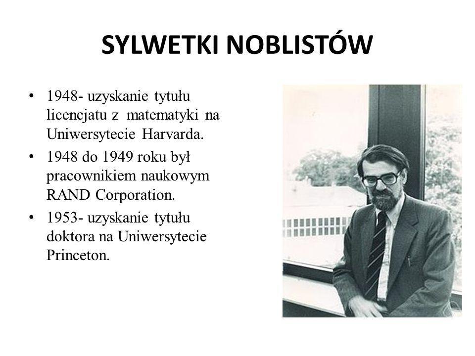 SYLWETKI NOBLISTÓW 1948- uzyskanie tytułu licencjatu z matematyki na Uniwersytecie Harvarda. 1948 do 1949 roku był pracownikiem naukowym RAND Corporat