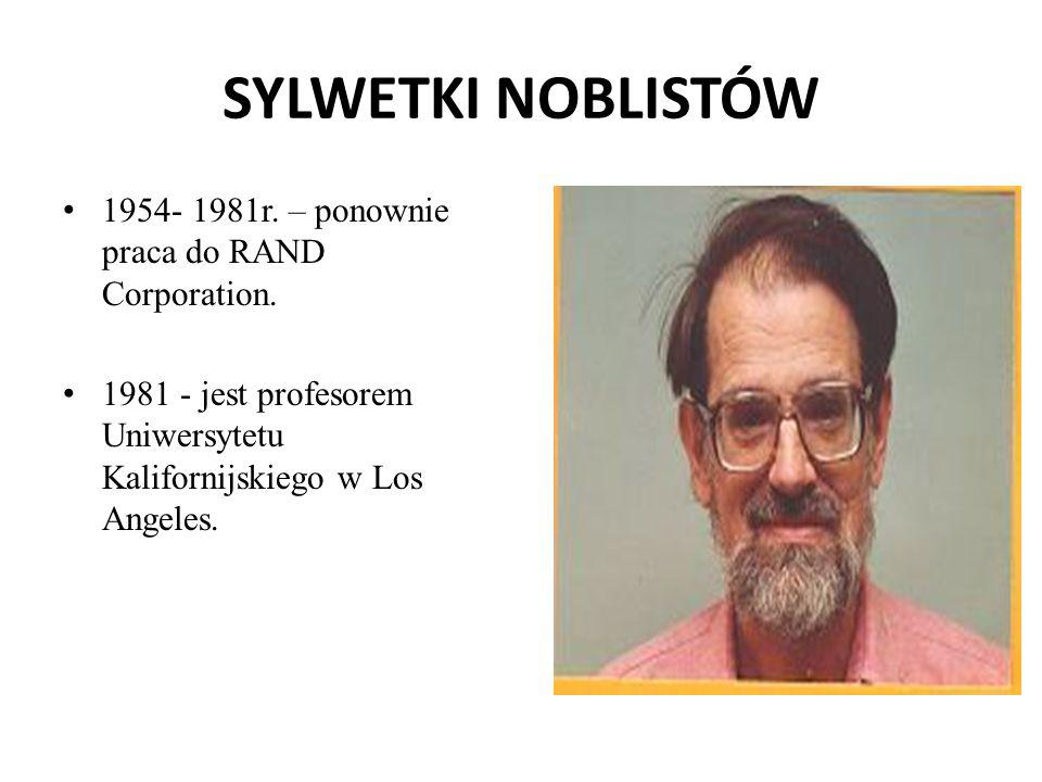 SYLWETKI NOBLISTÓW 1954- 1981r. – ponownie praca do RAND Corporation. 1981 - jest profesorem Uniwersytetu Kalifornijskiego w Los Angeles.