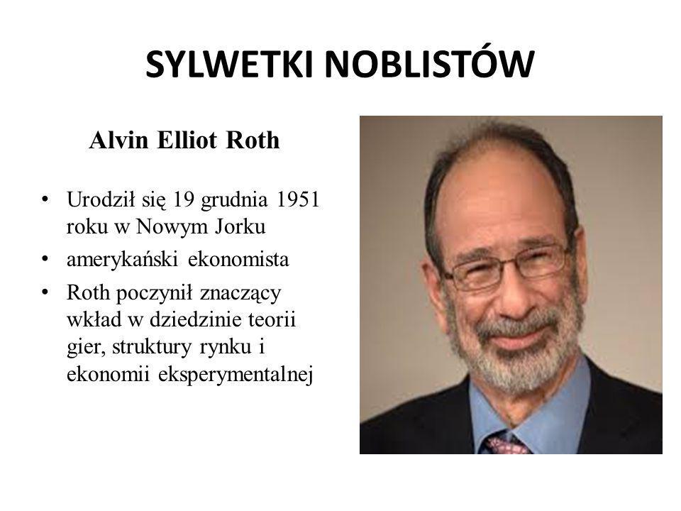 SYLWETKI NOBLISTÓW Alvin Elliot Roth Urodził się 19 grudnia 1951 roku w Nowym Jorku amerykański ekonomista Roth poczynił znaczący wkład w dziedzinie t