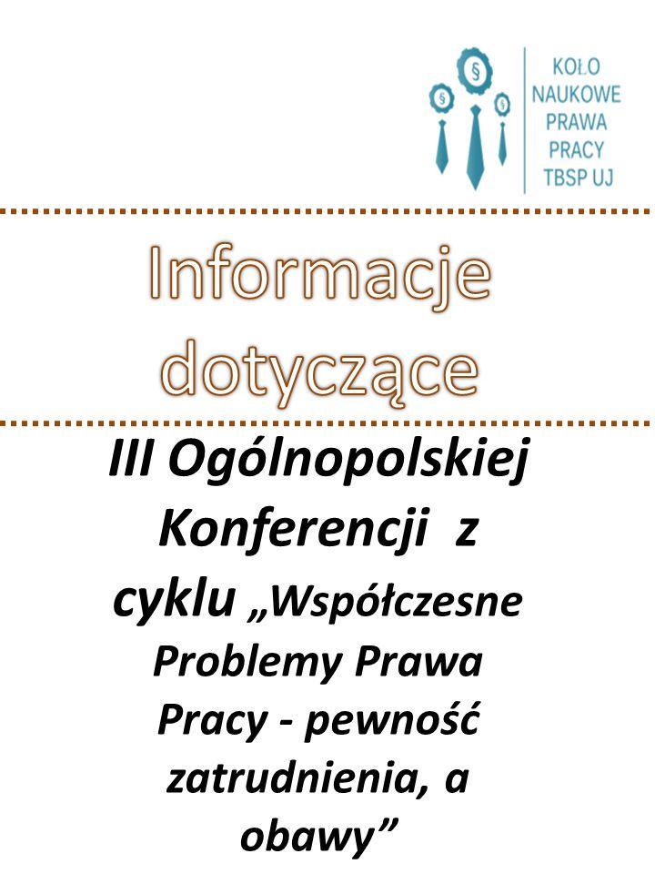 """III Ogólnopolskiej Konferencji z cyklu """"Współczesne Problemy Prawa Pracy - pewność zatrudnienia, a obawy"""
