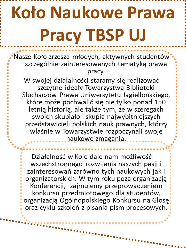 Koło Naukowe Prawa Pracy TBSP UJ Nasze Koło zrzesza młodych, aktywnych studentów szczególnie zainteresowanych tematyką prawa pracy.
