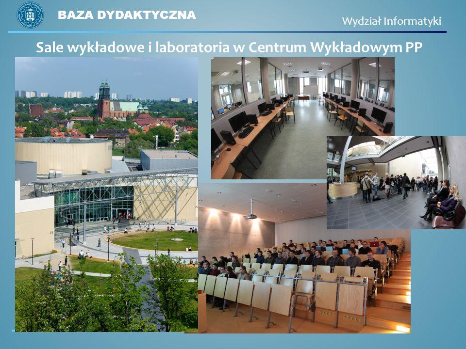 Sale wykładowe i laboratoria w Centrum Wykładowym PP BAZA DYDAKTYCZNA Wydział Informatyki