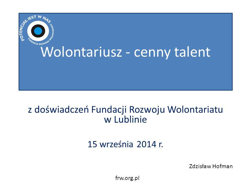Wolontariusz - cenny talent z doświadczeń Fundacji Rozwoju Wolontariatu w Lublinie 15 września 2014 r.