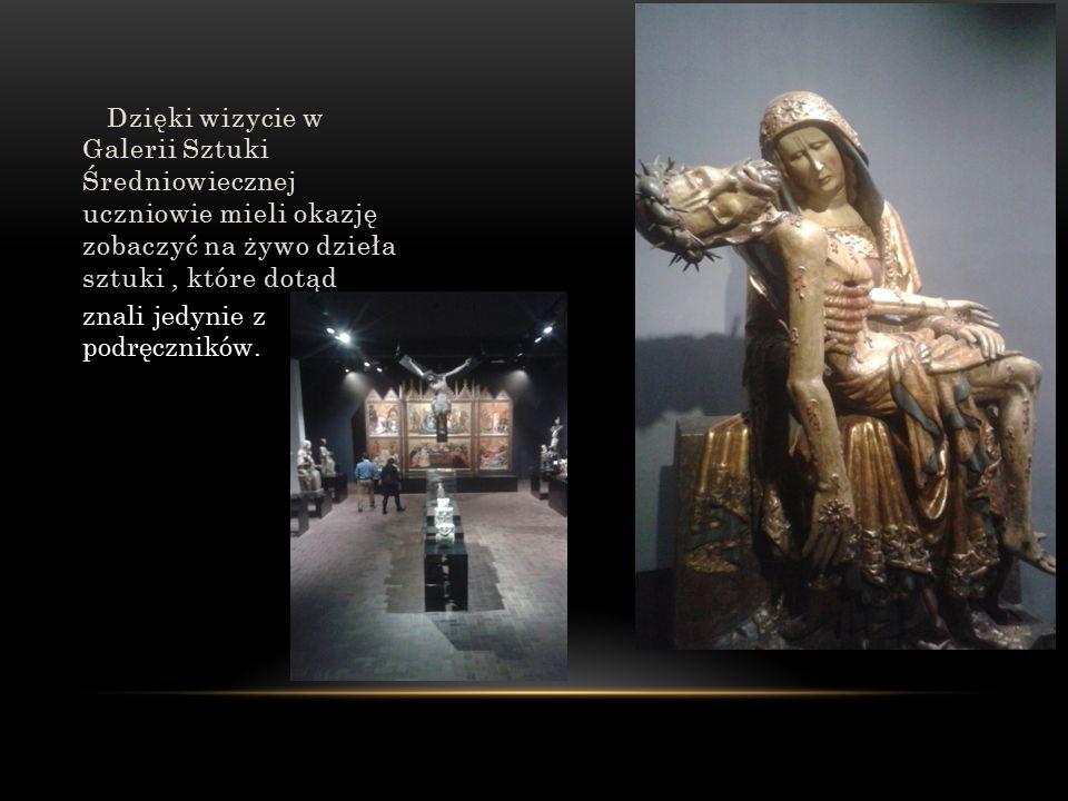 Dzięki wizycie w Galerii Sztuki Średniowiecznej uczniowie mieli okazję zobaczyć na żywo dzieła sztuki, które dotąd znali jedynie z podręczników.
