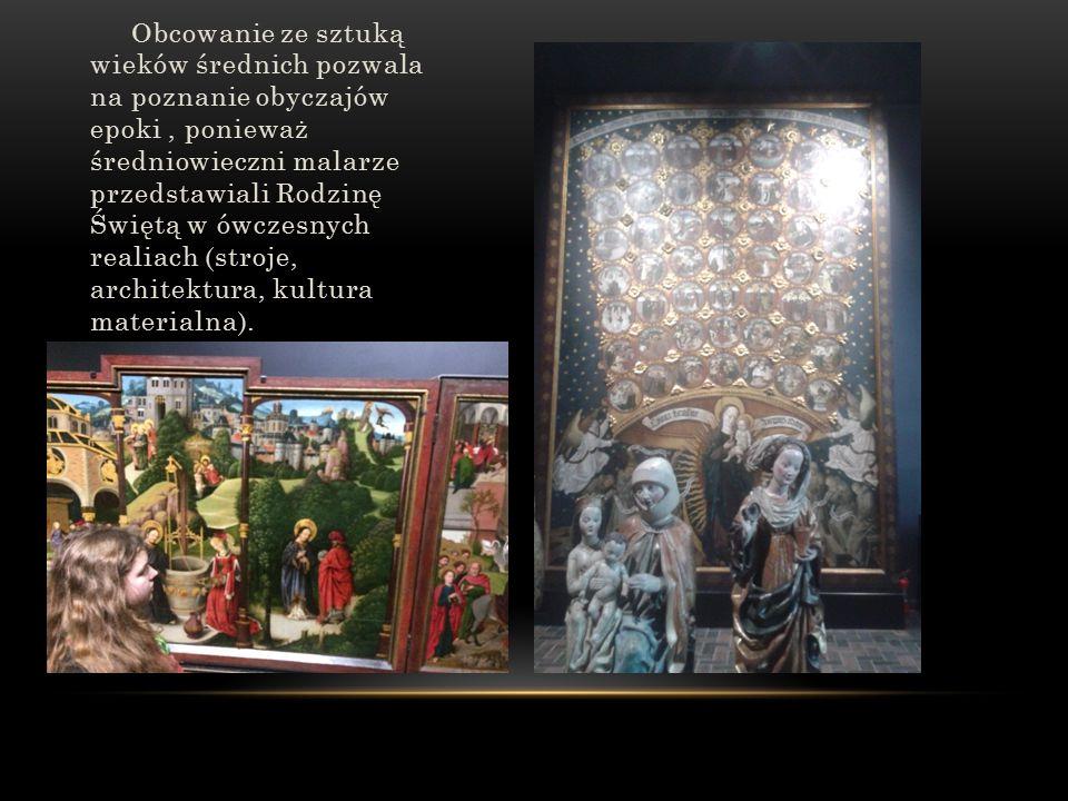 Obcowanie ze sztuką wieków średnich pozwala na poznanie obyczajów epoki, ponieważ średniowieczni malarze przedstawiali Rodzinę Świętą w ówczesnych realiach (stroje, architektura, kultura materialna).