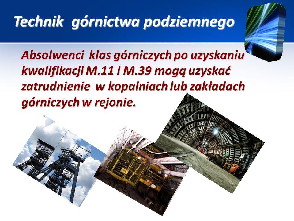 Technik górnictwa podziemnego Absolwenci klas górniczych po uzyskaniu kwalifikacji M.11 i M.39 mogą uzyskać zatrudnienie w kopalniach lub zakładach górniczych w rejonie.