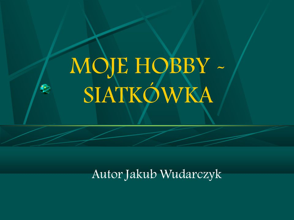 MOJE HOBBY - SIATKÓWKA Autor Jakub Wudarczyk