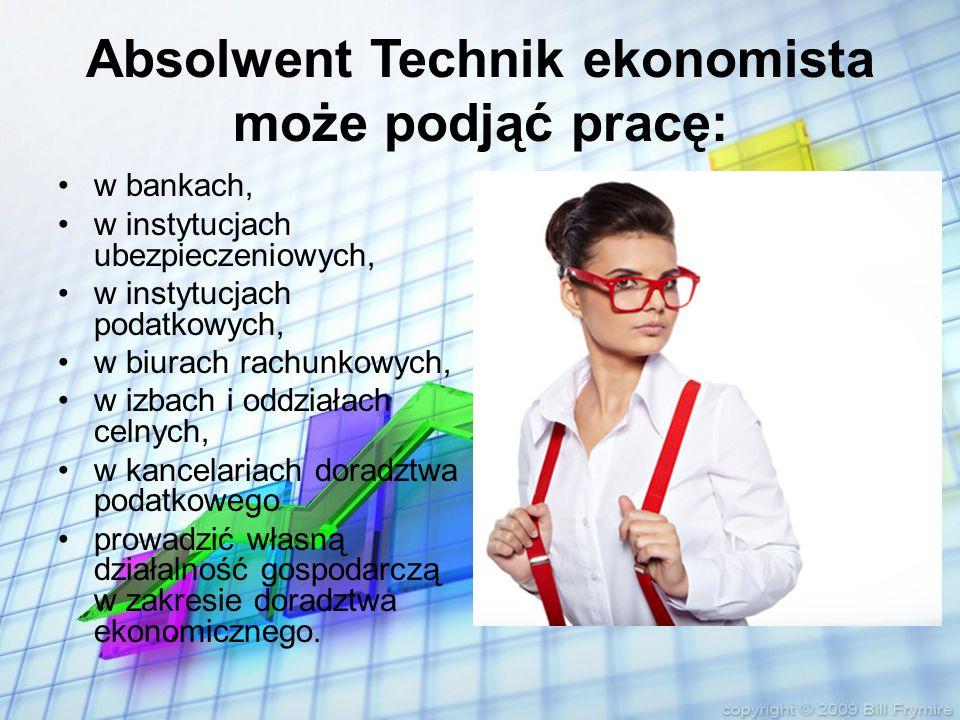 Absolwent Technik ekonomista może podjąć pracę: w bankach, w instytucjach ubezpieczeniowych, w instytucjach podatkowych, w biurach rachunkowych, w izb