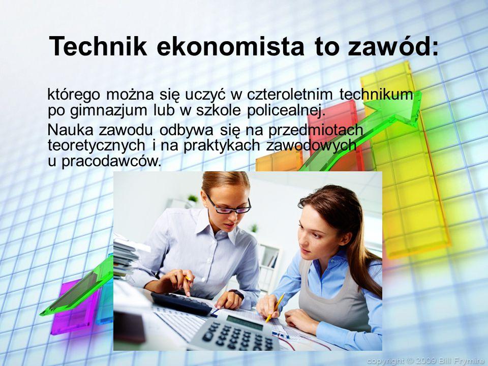 Technik ekonomista to zawód: którego można się uczyć w czteroletnim technikum po gimnazjum lub w szkole policealnej. Nauka zawodu odbywa się na przedm