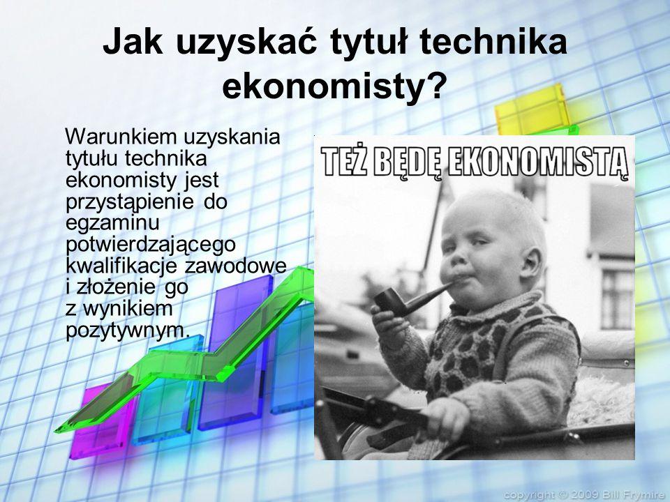 Jak uzyskać tytuł technika ekonomisty? Warunkiem uzyskania tytułu technika ekonomisty jest przystąpienie do egzaminu potwierdzającego kwalifikacje zaw