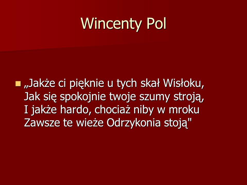"""Wincenty Pol """"Jakże ci pięknie u tych skał Wisłoku, Jak się spokojnie twoje szumy stroją, I jakże hardo, chociaż niby w mroku Zawsze te wieże Odrzykon"""