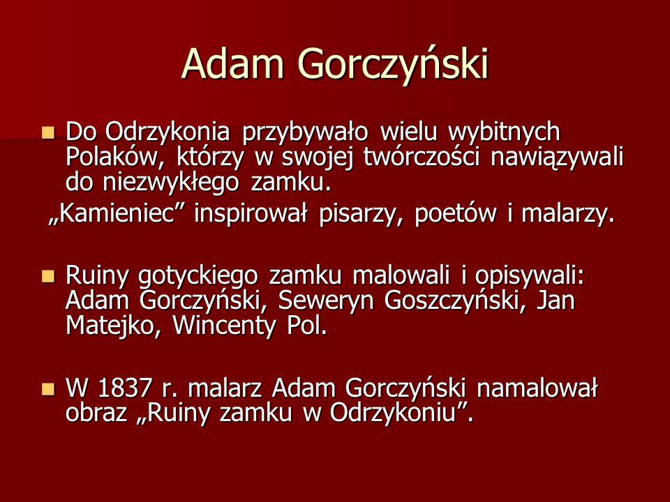 Adam Gorczyński Do Odrzykonia przybywało wielu wybitnych Polaków, którzy w swojej twórczości nawiązywali do niezwykłego zamku. Do Odrzykonia przybywał
