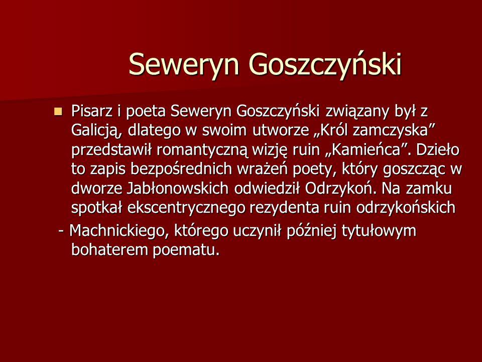 """Seweryn Goszczyński Pisarz i poeta Seweryn Goszczyński związany był z Galicją, dlatego w swoim utworze """"Król zamczyska"""" przedstawił romantyczną wizję"""