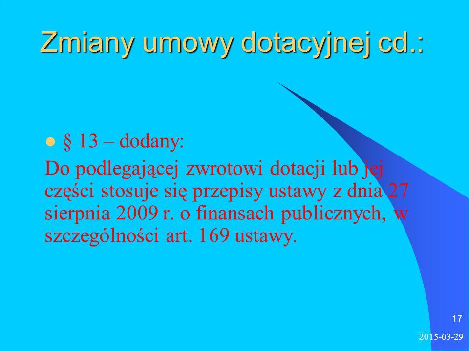 Zmiany umowy dotacyjnej cd.: § 13 – dodany: Do podlegającej zwrotowi dotacji lub jej części stosuje się przepisy ustawy z dnia 27 sierpnia 2009 r.