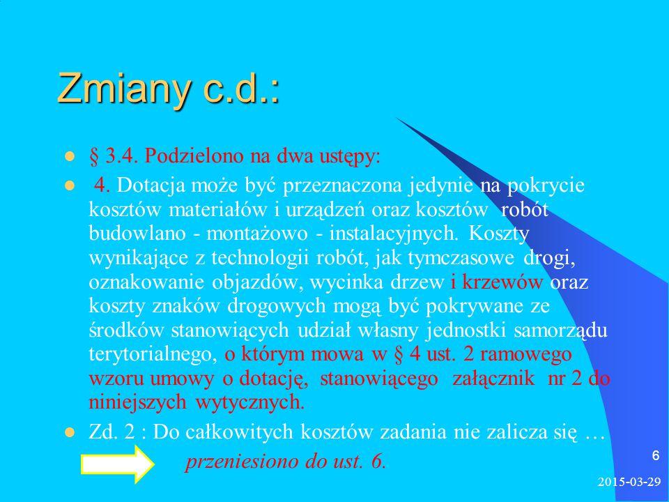 Zmiany c.d.: § 3.Dodano ust. 5 w brzmieniu: 5. W przypadku dotacji udzielanych na podstawie art.