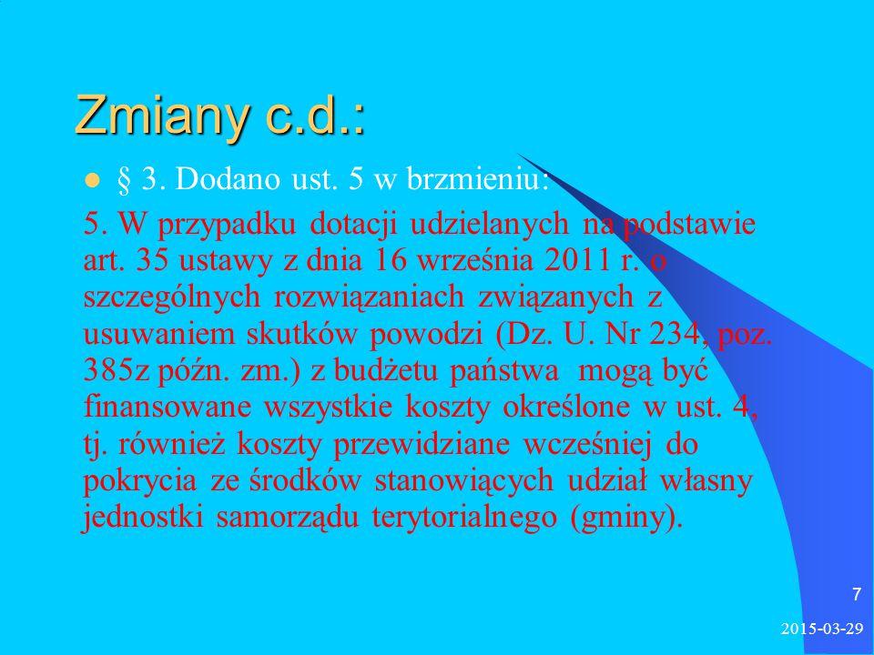 Zmiany c.d.: § 3. Dodano ust. 5 w brzmieniu: 5. W przypadku dotacji udzielanych na podstawie art.