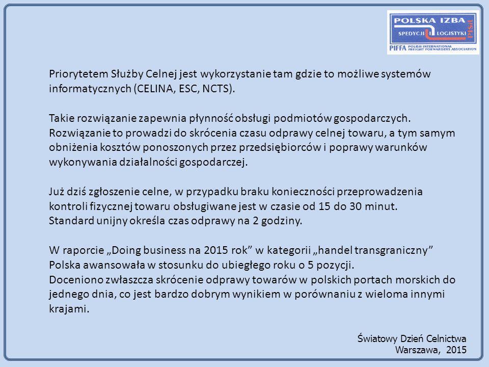 Światowy Dzień Celnictwa Warszawa, 2015 Priorytetem Służby Celnej jest wykorzystanie tam gdzie to możliwe systemów informatycznych (CELINA, ESC, NCTS).