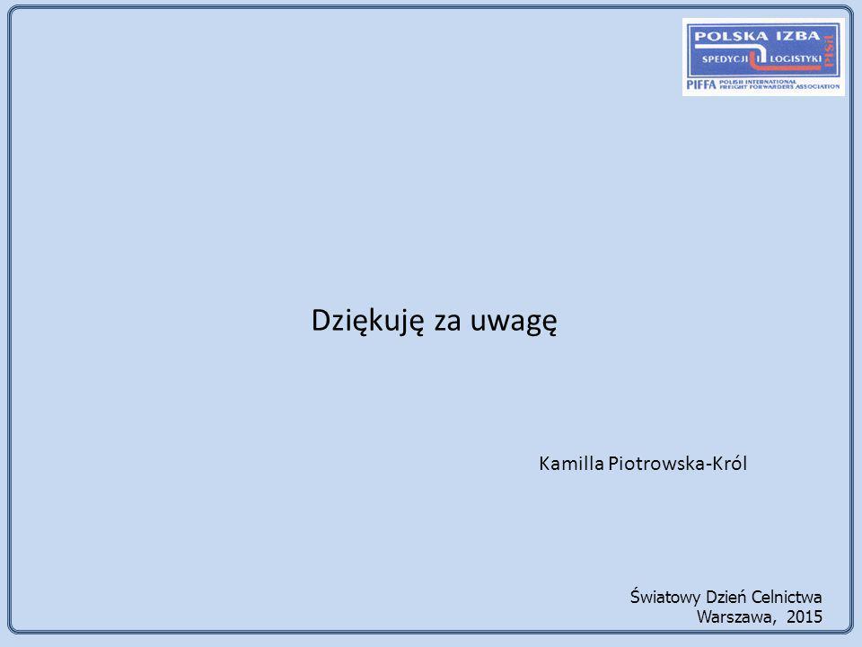 Dziękuję za uwagę Kamilla Piotrowska-Król Światowy Dzień Celnictwa Warszawa, 2015