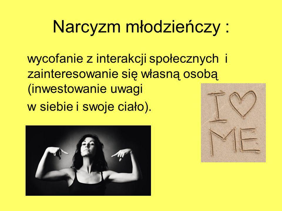 Narcyzm młodzieńczy : wycofanie z interakcji społecznych i zainteresowanie się własną osobą (inwestowanie uwagi w siebie i swoje ciało).