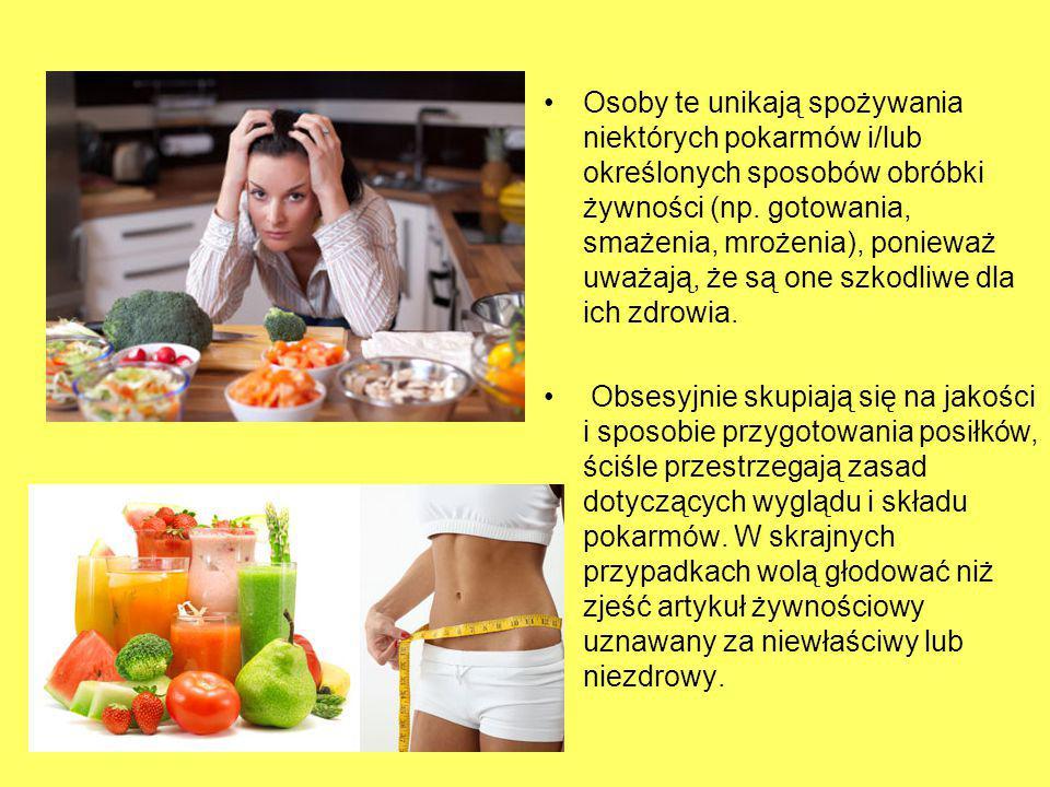 Osoby te unikają spożywania niektórych pokarmów i/lub określonych sposobów obróbki żywności (np. gotowania, smażenia, mrożenia), ponieważ uważają, że