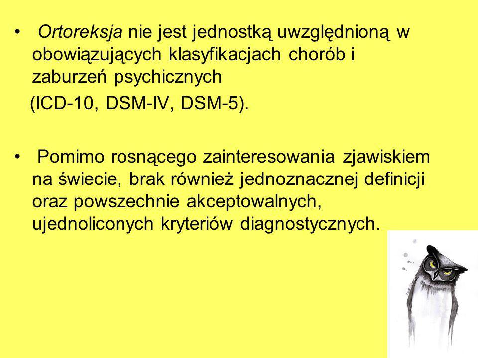 Ortoreksja nie jest jednostką uwzględnioną w obowiązujących klasyfikacjach chorób i zaburzeń psychicznych (ICD-10, DSM-IV, DSM-5). Pomimo rosnącego za