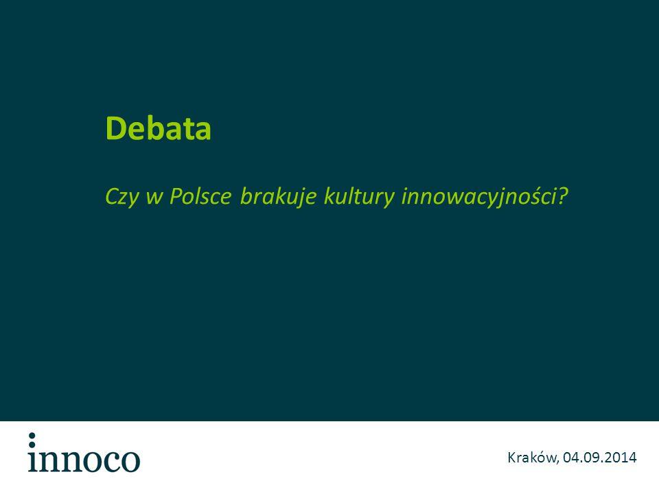 Kraków, 04.09.2014 Debata Czy w Polsce brakuje kultury innowacyjności?