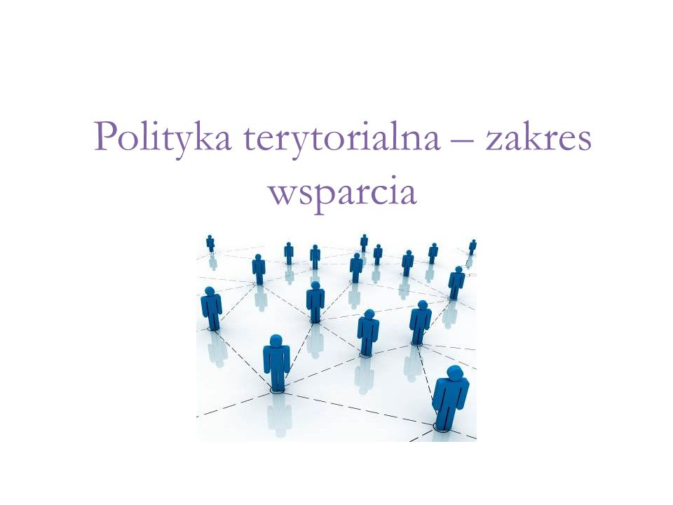 Polityka terytorialna – zakres wsparcia