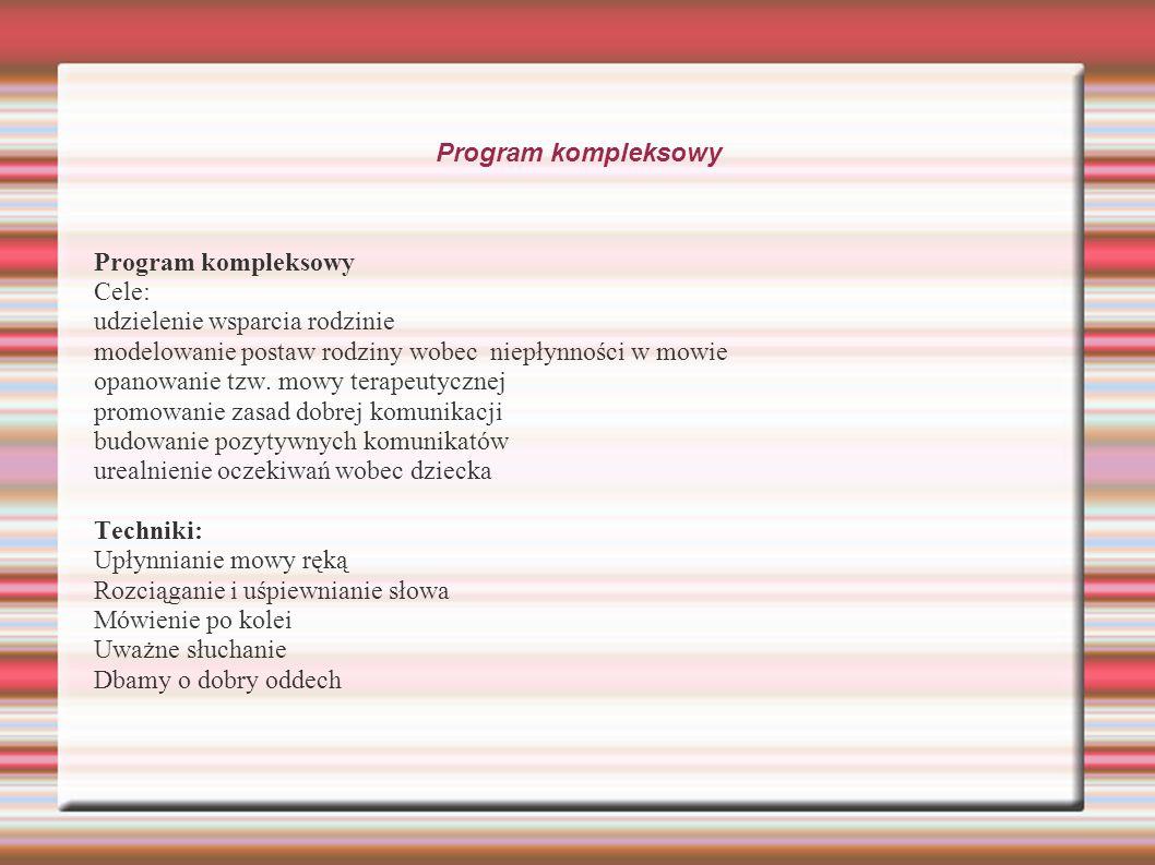 Program kompleksowy Cele: udzielenie wsparcia rodzinie modelowanie postaw rodziny wobec niepłynności w mowie opanowanie tzw. mowy terapeutycznej promo