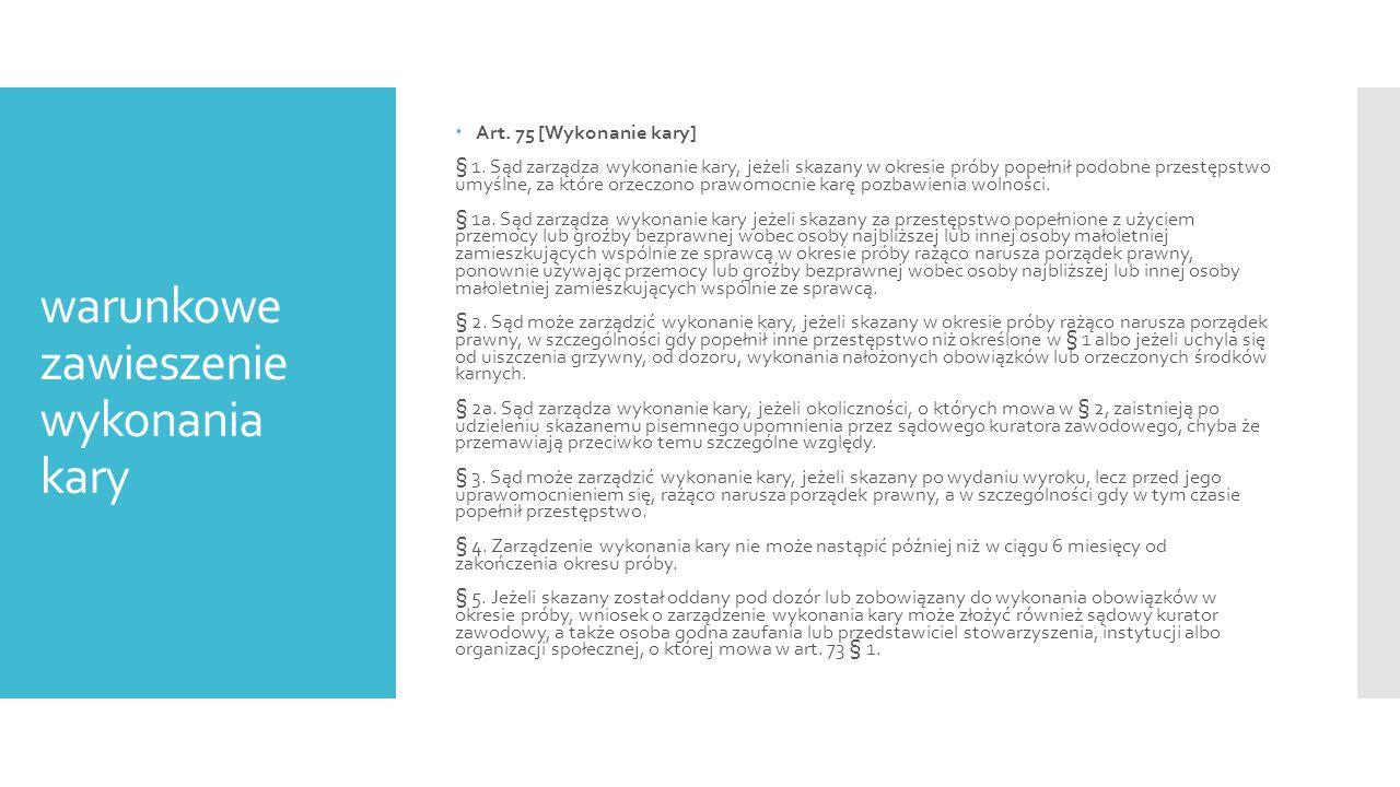 warunkowe zawieszenie wykonania kary  Art.75 [Wykonanie kary] § 1.