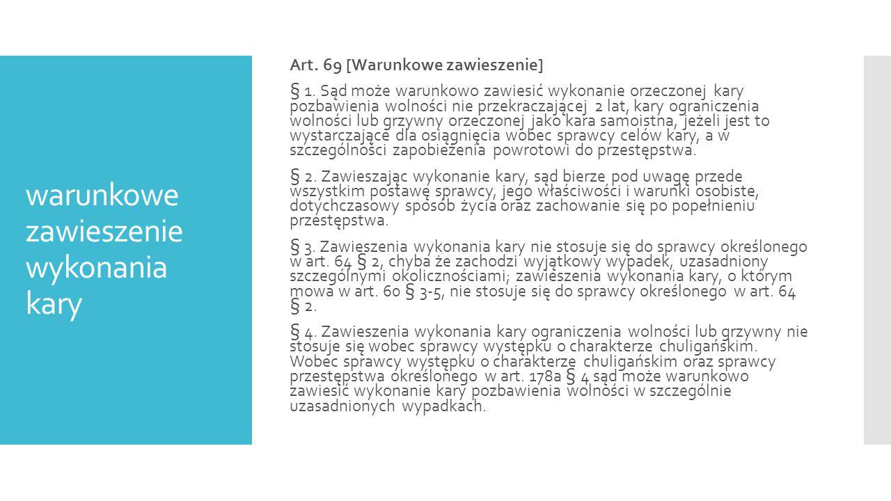 warunkowe zawieszenie wykonania kary Art.69 [Warunkowe zawieszenie] § 1.