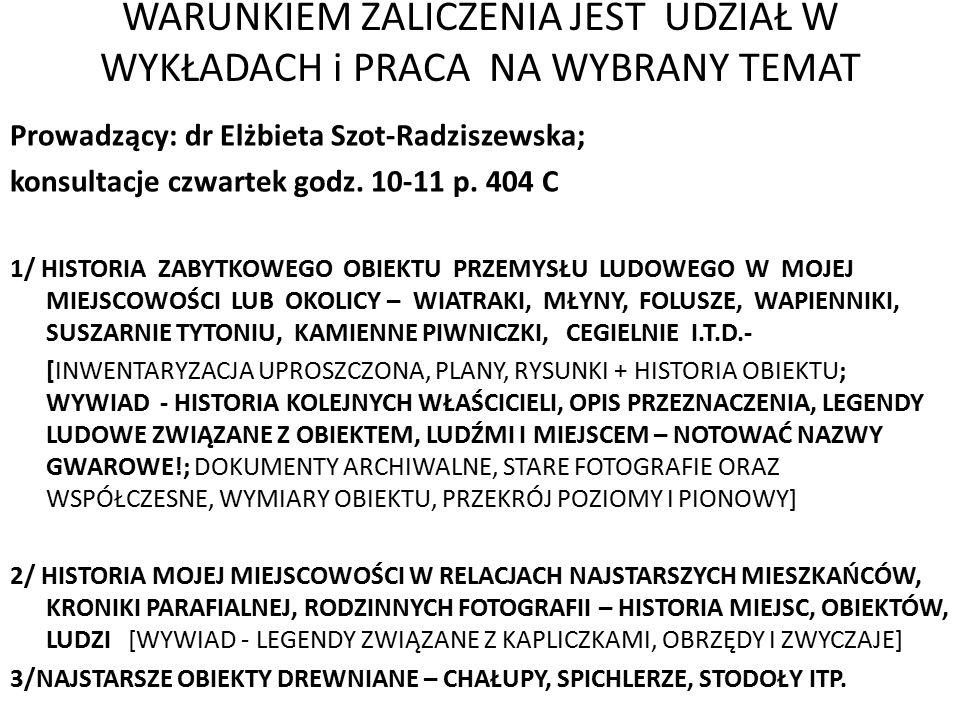 WARUNKIEM ZALICZENIA JEST UDZIAŁ W WYKŁADACH i PRACA NA WYBRANY TEMAT Prowadzący: dr Elżbieta Szot-Radziszewska; konsultacje czwartek godz. 10-11 p. 4