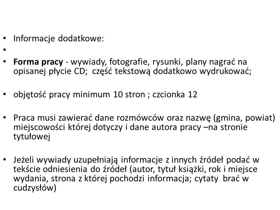 Informacje dodatkowe: Forma pracy - wywiady, fotografie, rysunki, plany nagrać na opisanej płycie CD; część tekstową dodatkowo wydrukować; objętość pr