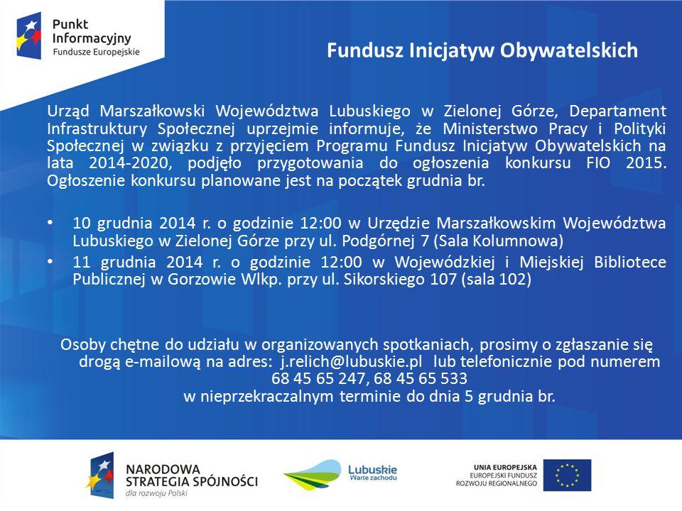 Fundusz Inicjatyw Obywatelskich Urząd Marszałkowski Województwa Lubuskiego w Zielonej Górze, Departament Infrastruktury Społecznej uprzejmie informuje, że Ministerstwo Pracy i Polityki Społecznej w związku z przyjęciem Programu Fundusz Inicjatyw Obywatelskich na lata 2014-2020, podjęło przygotowania do ogłoszenia konkursu FIO 2015.