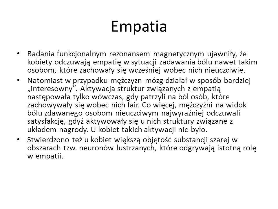 Empatia Badania funkcjonalnym rezonansem magnetycznym ujawniły, że kobiety odczuwają empatię w sytuacji zadawania bólu nawet takim osobom, które zacho