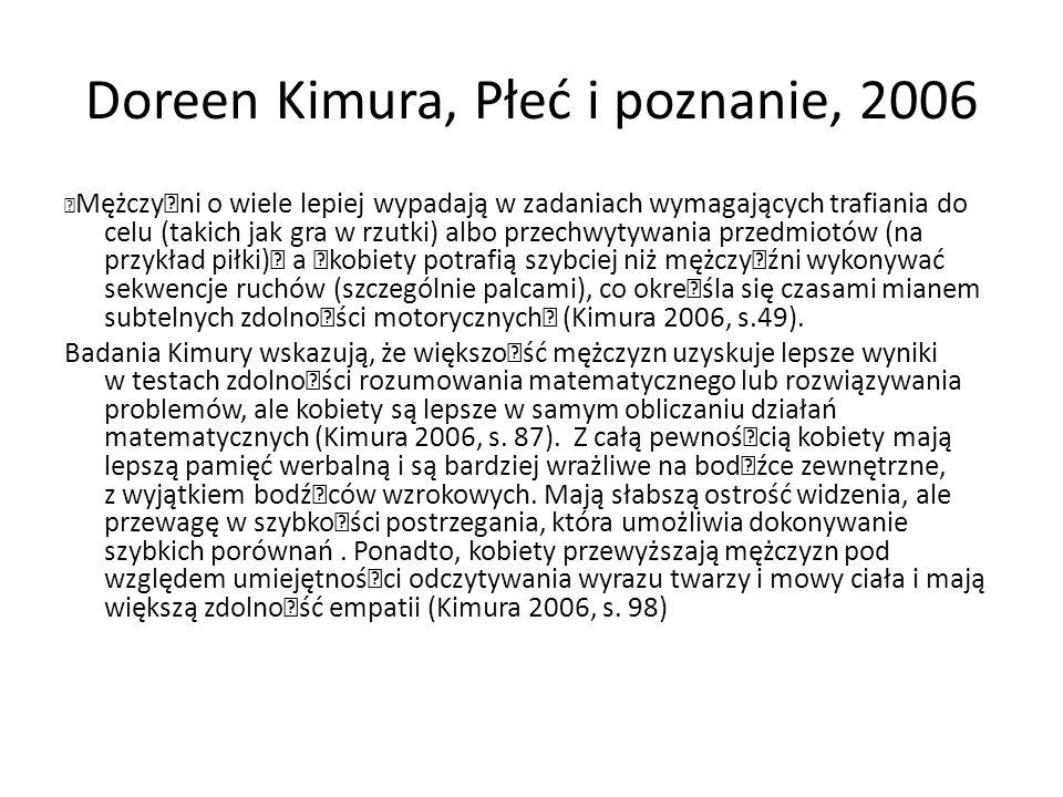 """Doreen Kimura, Płeć i poznanie, 2006 """" MężczyŸni o wiele lepiej wypadają w zadaniach wymagających trafiania do celu (takich jak gra w rzutki) albo prz"""