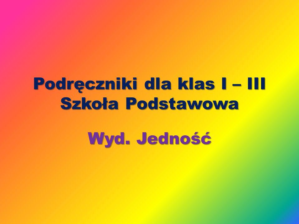 Podręczniki dla klas I – III Szkoła Podstawowa Wyd. Jedność