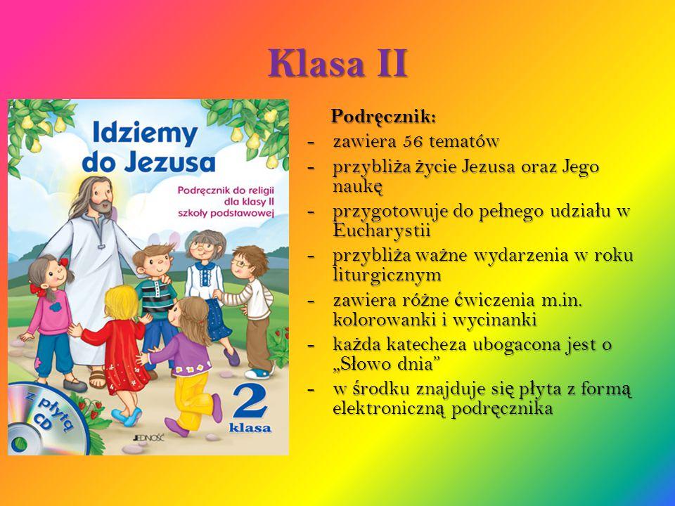 Klasa II Podr ę cznik: -zawiera 56 tematów -przybli ż a ż ycie Jezusa oraz Jego nauk ę -przygotowuje do pe ł nego udzia ł u w Eucharystii -przybli ż a