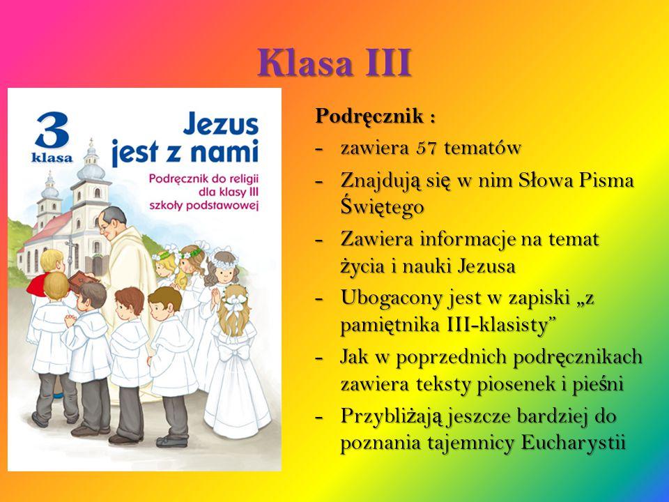 Klasa III Podr ę cznik : -zawiera 57 tematów -Znajduj ą si ę w nim S ł owa Pisma Ś wi ę tego -Zawiera informacje na temat ż ycia i nauki Jezusa -Uboga