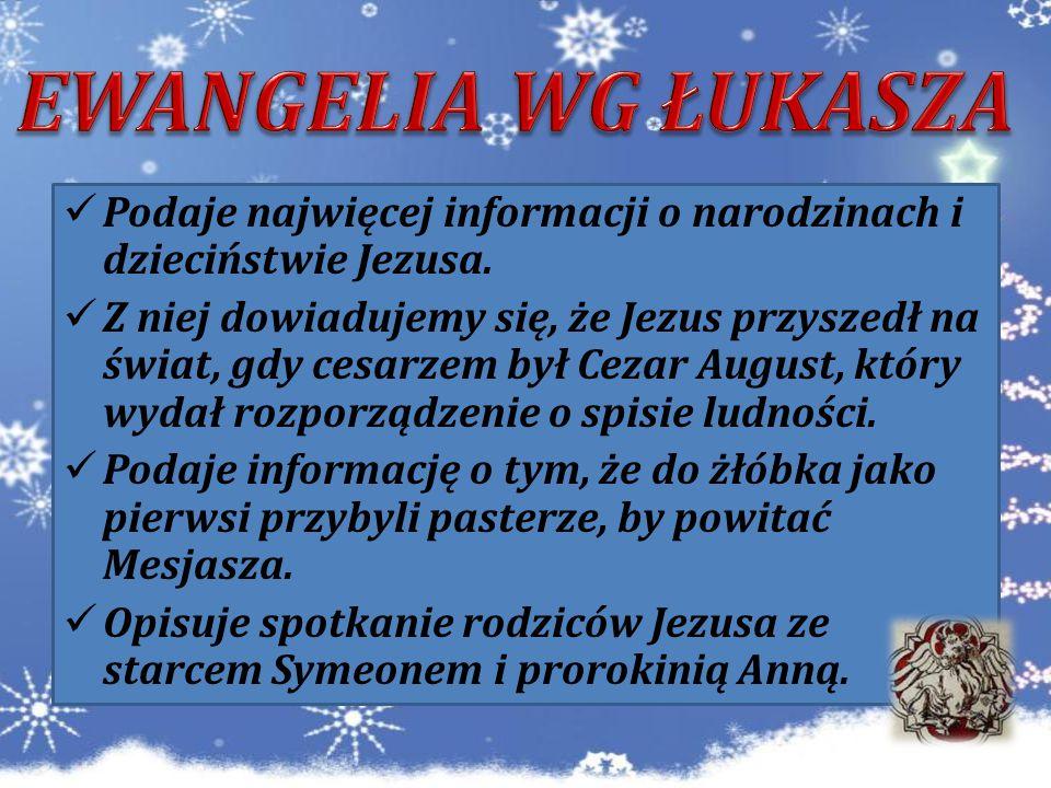 Podaje najwięcej informacji o narodzinach i dzieciństwie Jezusa. Z niej dowiadujemy się, że Jezus przyszedł na świat, gdy cesarzem był Cezar August, k