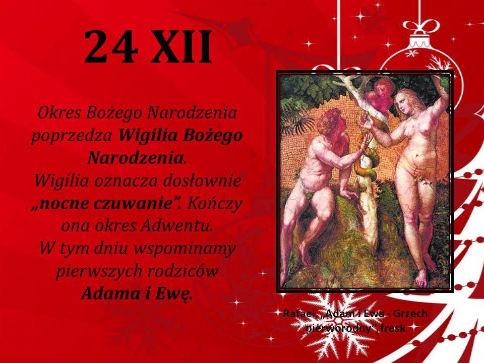 """24 XII Okres Bożego Narodzenia poprzedza Wigilia Bożego Narodzenia. Wigilia oznacza dosłownie """"nocne czuwanie"""". Kończy ona okres Adwentu. W tym dniu w"""