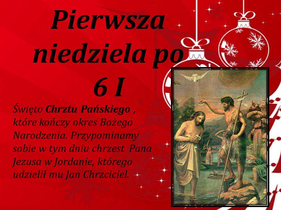 Pierwsza niedziela po 6 I Święto Chrztu Pańskiego, które kończy okres Bożego Narodzenia. Przypominamy sobie w tym dniu chrzest Pana Jezusa w Jordanie,