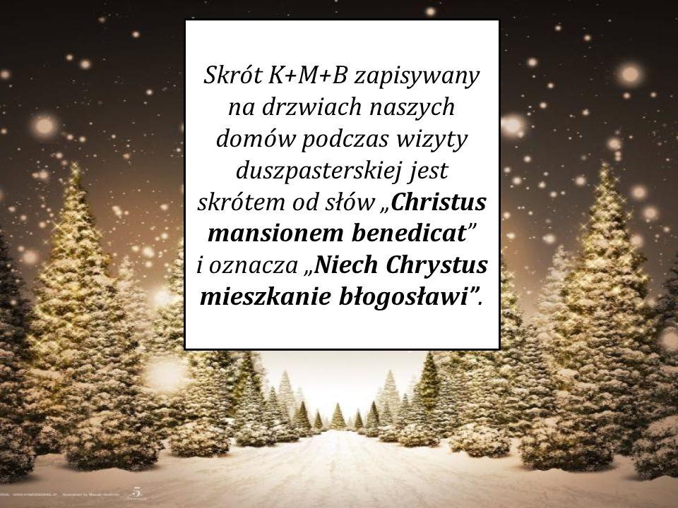 """Skrót K+M+B zapisywany na drzwiach naszych domów podczas wizyty duszpasterskiej jest skrótem od słów """"Christus mansionem benedicat"""" i oznacza """"Niech C"""